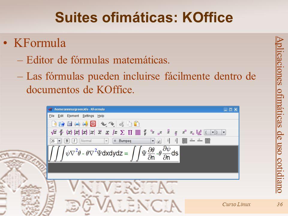 Curso Linux36 Aplicaciones ofimáticas de uso cotidiano KFormula –Editor de fórmulas matemáticas. –Las fórmulas pueden incluirse fácilmente dentro de d