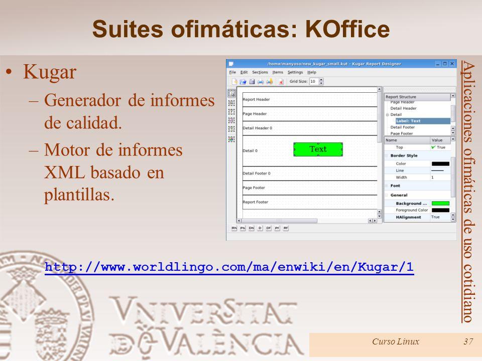 Curso Linux37 Aplicaciones ofimáticas de uso cotidiano Kugar –Generador de informes de calidad. –Motor de informes XML basado en plantillas. Suites of