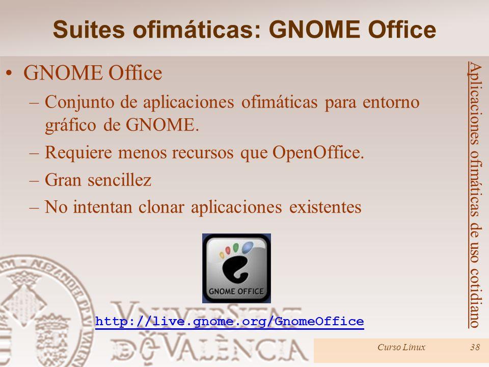 Curso Linux38 GNOME Office –Conjunto de aplicaciones ofimáticas para entorno gráfico de GNOME. –Requiere menos recursos que OpenOffice. –Gran sencille