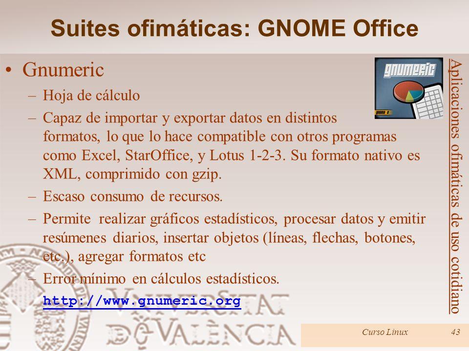 Curso Linux43 Gnumeric –Hoja de cálculo –Capaz de importar y exportar datos en distintos formatos, lo que lo hace compatible con otros programas como