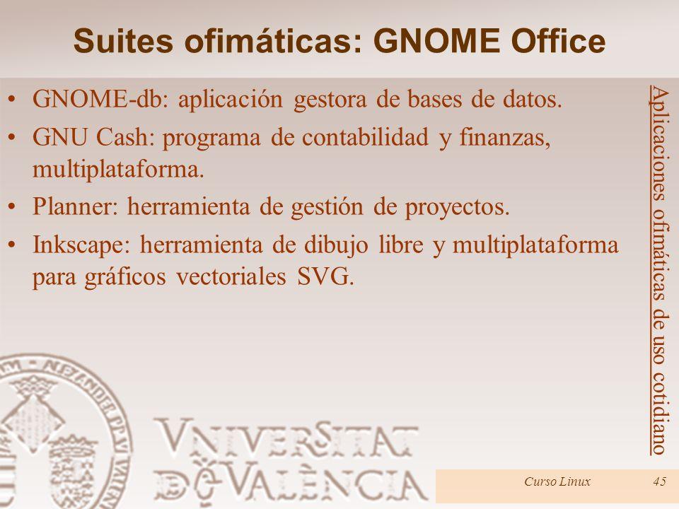 Curso Linux45 GNOME-db: aplicación gestora de bases de datos. GNU Cash: programa de contabilidad y finanzas, multiplataforma. Planner: herramienta de