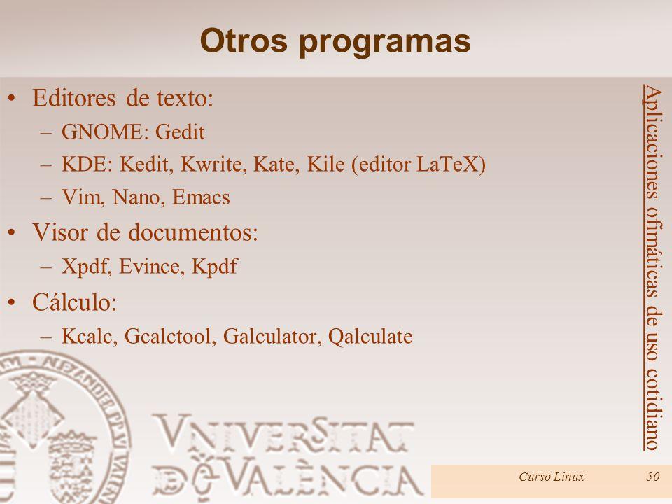 Curso Linux50 Editores de texto: –GNOME: Gedit –KDE: Kedit, Kwrite, Kate, Kile (editor LaTeX) –Vim, Nano, Emacs Visor de documentos: –Xpdf, Evince, Kp