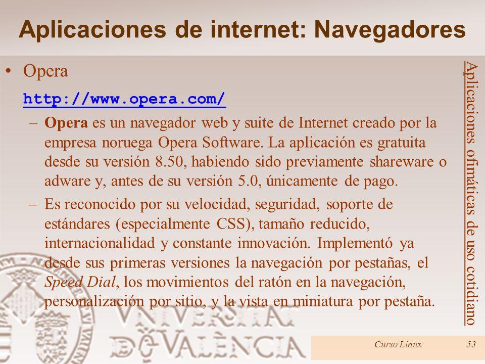 Curso Linux53 Opera http://www.opera.com/ –Opera es un navegador web y suite de Internet creado por la empresa noruega Opera Software. La aplicación e