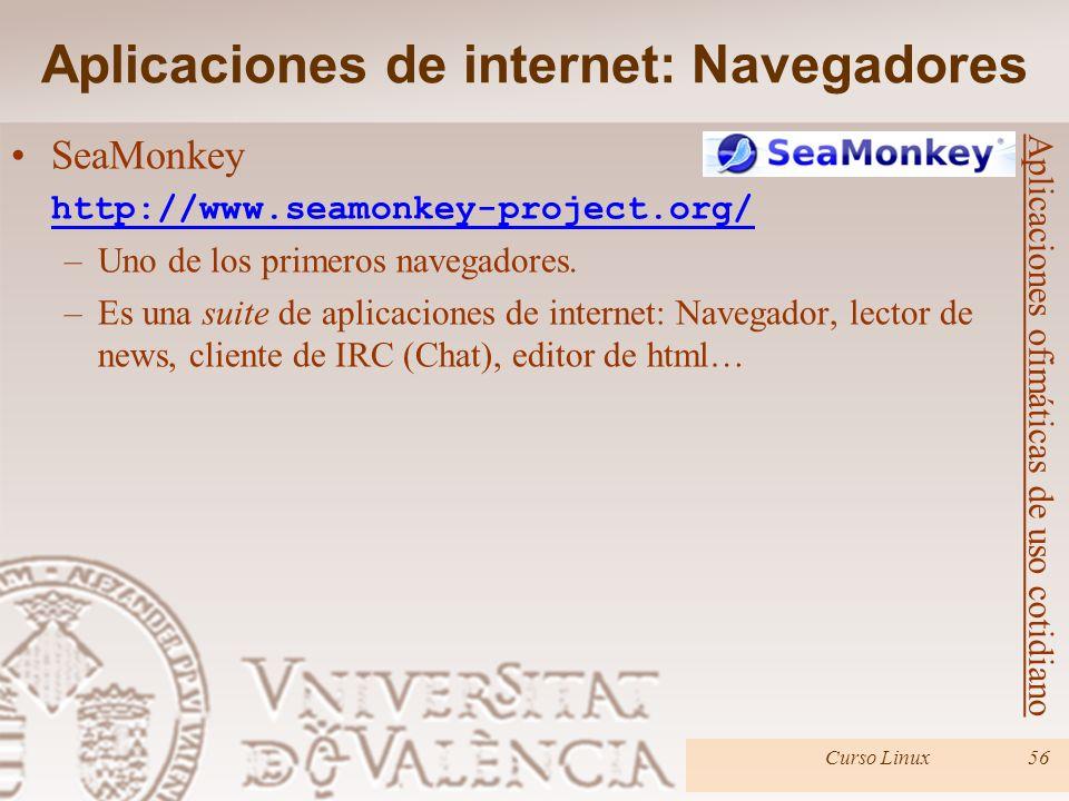 Curso Linux56 SeaMonkey http://www.seamonkey-project.org/ –Uno de los primeros navegadores. –Es una suite de aplicaciones de internet: Navegador, lect