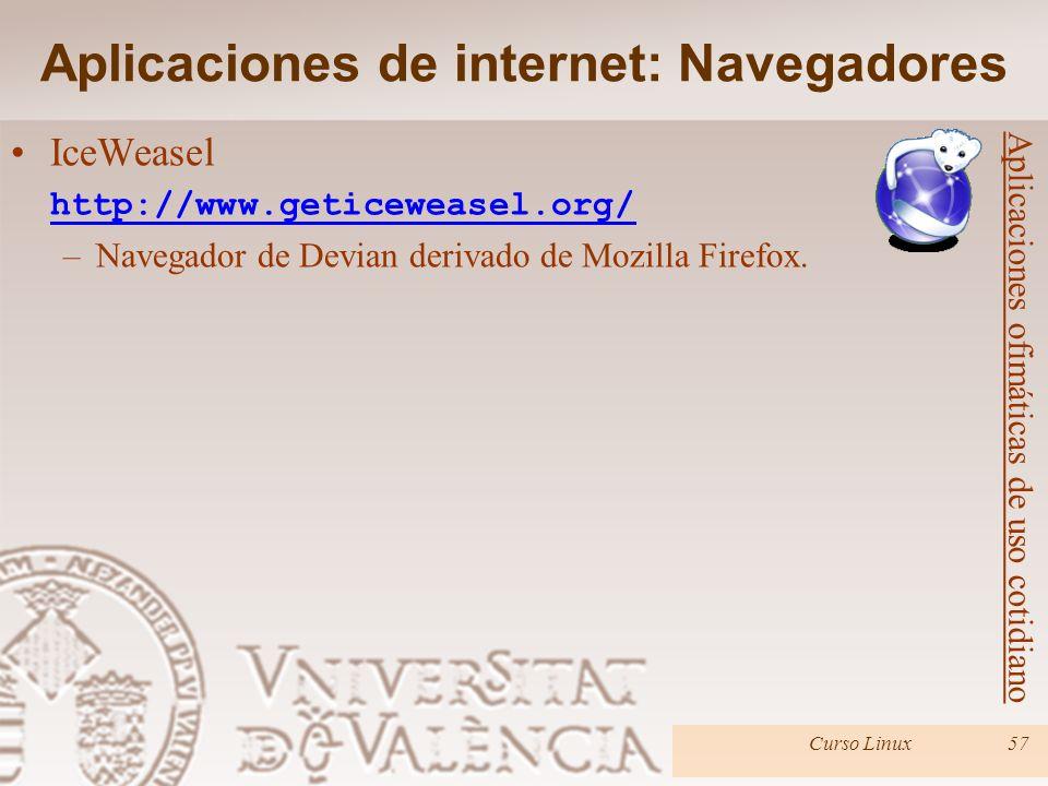 Curso Linux57 IceWeasel http://www.geticeweasel.org/ –Navegador de Devian derivado de Mozilla Firefox. Aplicaciones de internet: Navegadores Aplicacio