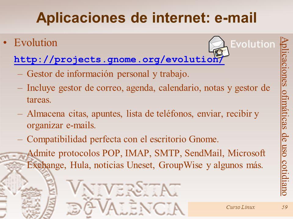 Curso Linux59 Evolution http://projects.gnome.org/evolution/ –Gestor de información personal y trabajo. –Incluye gestor de correo, agenda, calendario,