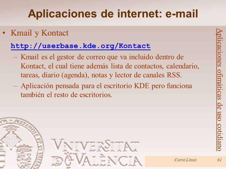 Curso Linux61 Kmail y Kontact http://userbase.kde.org/Kontact –Kmail es el gestor de correo que va incluido dentro de Kontact, el cual tiene además li