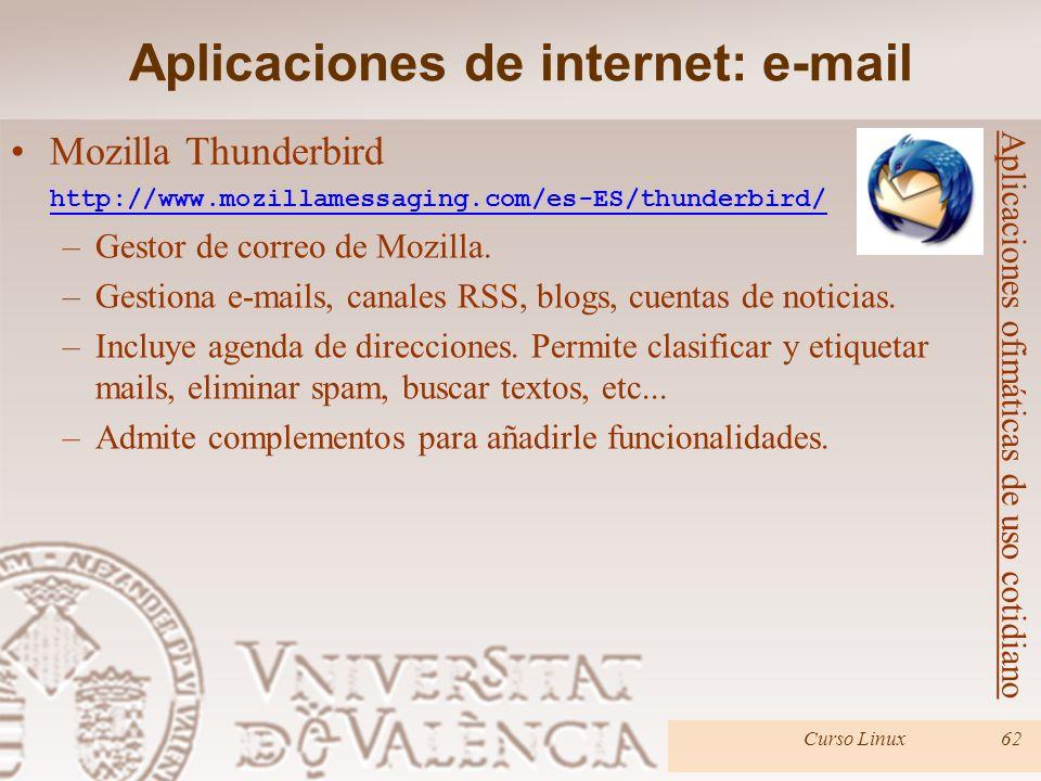 Curso Linux62 Mozilla Thunderbird http://www.mozillamessaging.com/es-ES/thunderbird/ –Gestor de correo de Mozilla. –Gestiona e-mails, canales RSS, blo