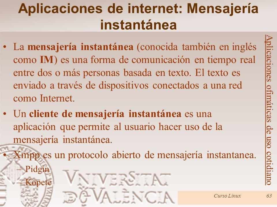 Curso Linux63 La mensajería instantánea (conocida también en inglés como IM) es una forma de comunicación en tiempo real entre dos o más personas basa