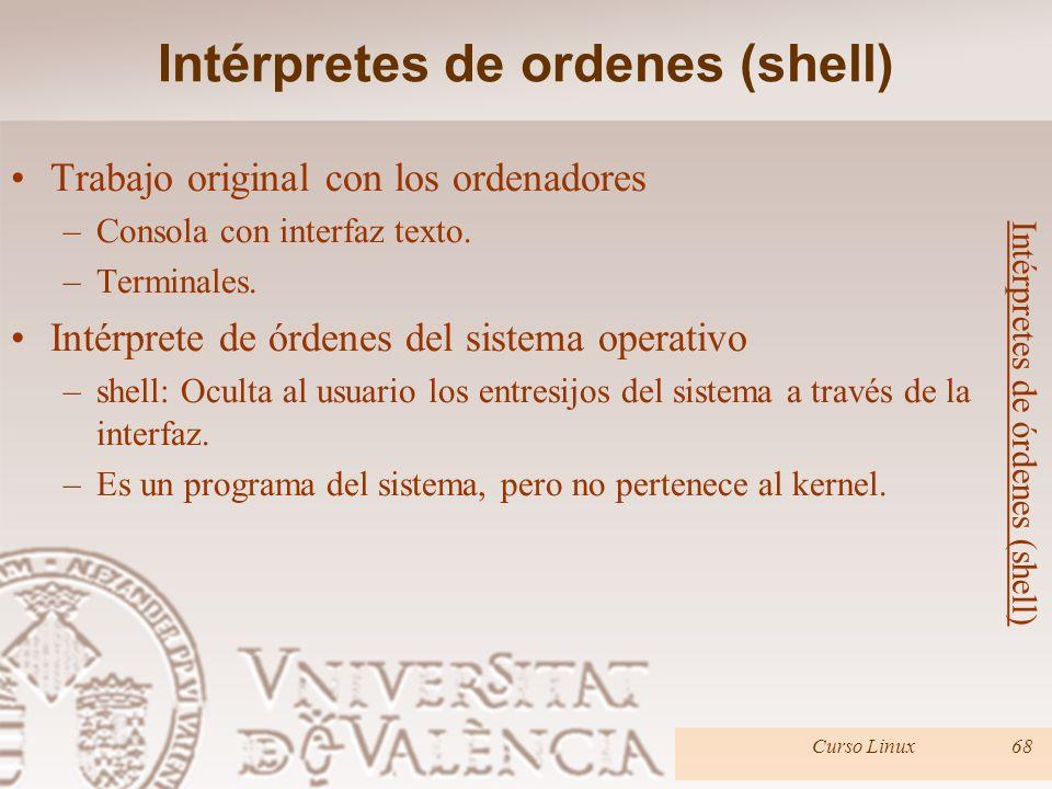Curso Linux68 Trabajo original con los ordenadores –Consola con interfaz texto. –Terminales. Intérprete de órdenes del sistema operativo –shell: Ocult