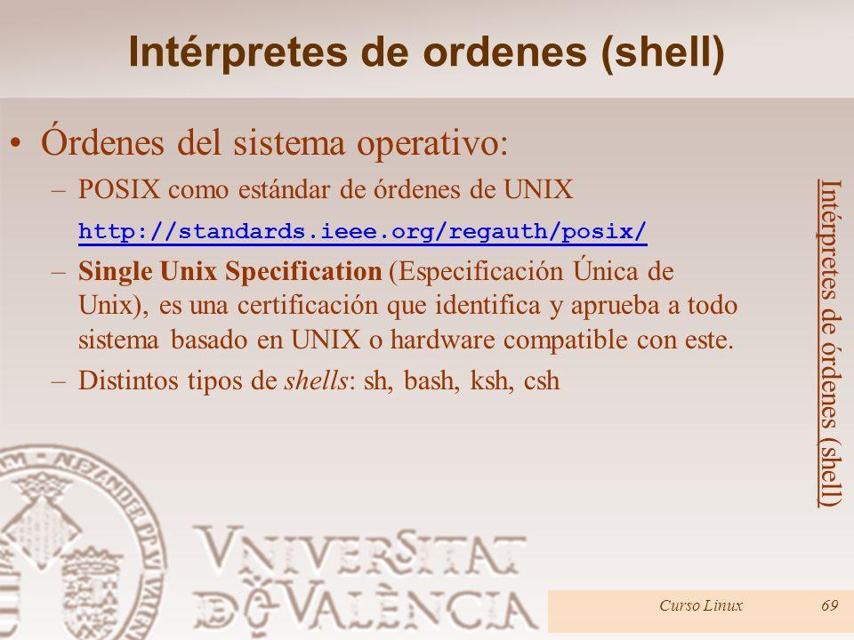 Órdenes del sistema operativo: –POSIX como estándar de órdenes de UNIX http://standards.ieee.org/regauth/posix/ –Single Unix Specification (Especifica