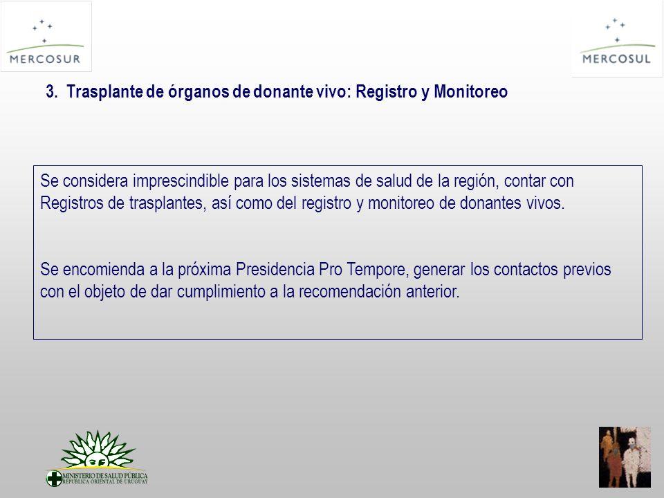 3. Trasplante de órganos de donante vivo: Registro y Monitoreo Se considera imprescindible para los sistemas de salud de la región, contar con Registr