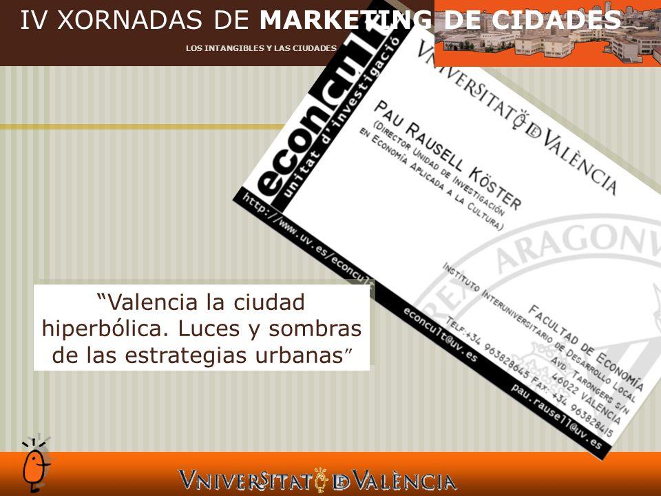 IV XORNADAS DE MARKETING DE CIDADES LOS INTANGIBLES Y LAS CIUDADES Valencia la ciudad hiperbólica.