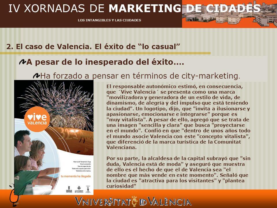 IV XORNADAS DE MARKETING DE CIDADES LOS INTANGIBLES Y LAS CIUDADES 2. El caso de Valencia. El éxito de lo casual A pesar de lo inesperado del éxito….
