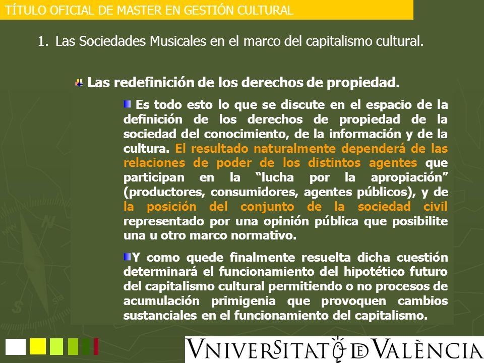 TÍTULO OFICIAL DE MASTER EN GESTIÓN CULTURAL 1.Las Sociedades Musicales en el marco del capitalismo cultural. Las redefinición de los derechos de prop