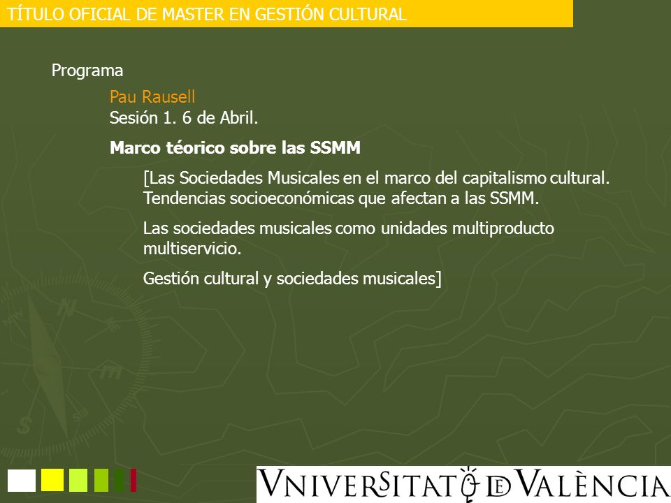 Programa Sesión 1. 6 de Abril. Marco téorico sobre las SSMM [Las Sociedades Musicales en el marco del capitalismo cultural. Tendencias socioeconómicas