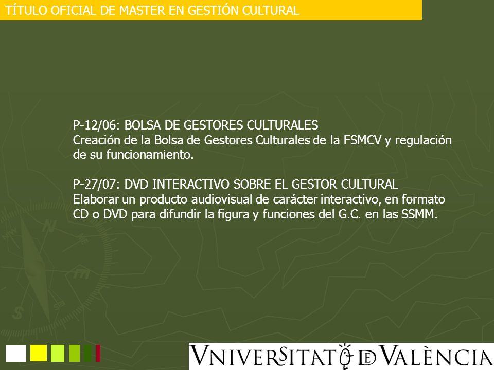TÍTULO OFICIAL DE MASTER EN GESTIÓN CULTURAL P-12/06: BOLSA DE GESTORES CULTURALES Creación de la Bolsa de Gestores Culturales de la FSMCV y regulació