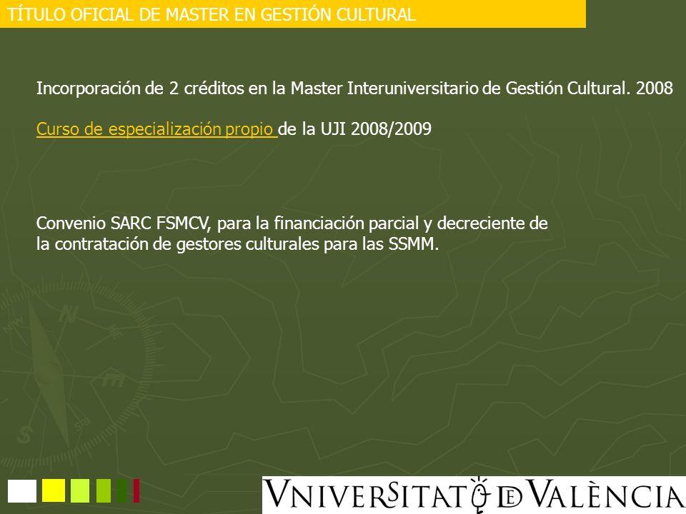 TÍTULO OFICIAL DE MASTER EN GESTIÓN CULTURAL Incorporación de 2 créditos en la Master Interuniversitario de Gestión Cultural. 2008 Curso de especializ