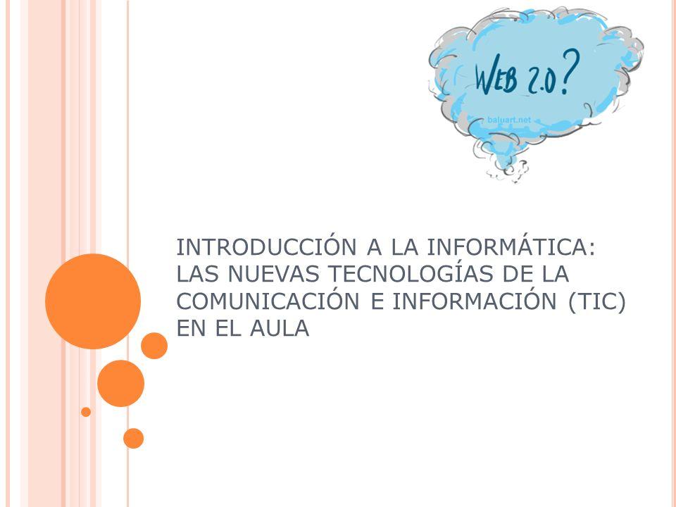 INTRODUCCIÓN A LA INFORMÁTICA: LAS NUEVAS TECNOLOGÍAS DE LA COMUNICACIÓN E INFORMACIÓN (TIC) EN EL AULA