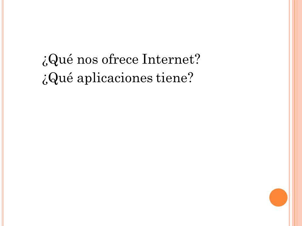 ¿Qué nos ofrece Internet? ¿Qué aplicaciones tiene?