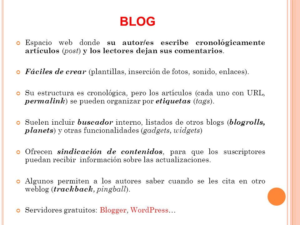 Espacio web donde su autor/es escribe cronológicamente artículos ( post ) y los lectores dejan sus comentarios.