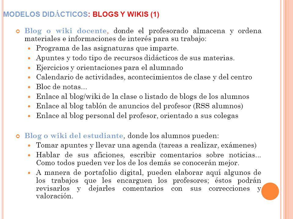 MODELOS DID Á CTICOS: BLOGS Y WIKIS (1) Blog o wiki docente, donde el profesorado almacena y ordena materiales e informaciones de interés para su trabajo: Programa de las asignaturas que imparte.