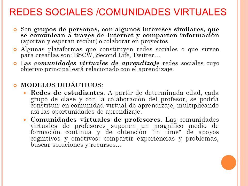 REDES SOCIALES /COMUNIDADES VIRTUALES Son grupos de personas, con algunos intereses similares, que se comunican a través de Internet y comparten información (aportan y esperan recibir) o colaborar en proyectos.