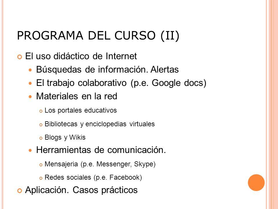 PROGRAMA DEL CURSO (II) El uso didáctico de Internet Búsquedas de información.