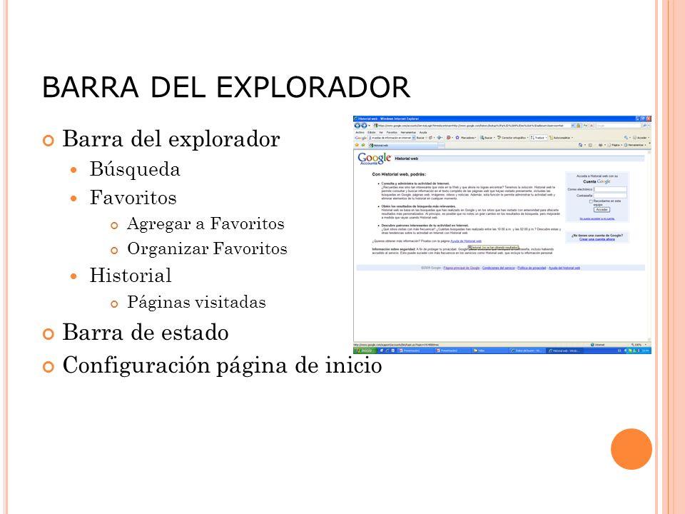 BARRA DEL EXPLORADOR Barra del explorador Búsqueda Favoritos Agregar a Favoritos Organizar Favoritos Historial Páginas visitadas Barra de estado Configuración página de inicio