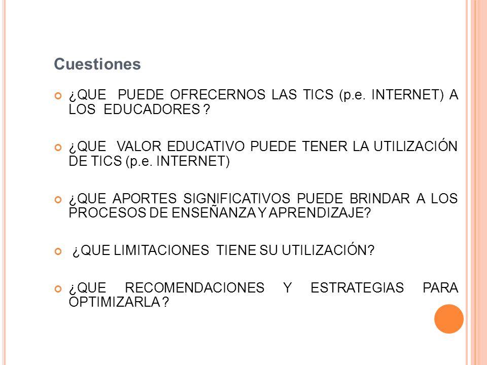 Cuestiones ¿QUE PUEDE OFRECERNOS LAS TICS (p.e.INTERNET) A LOS EDUCADORES .