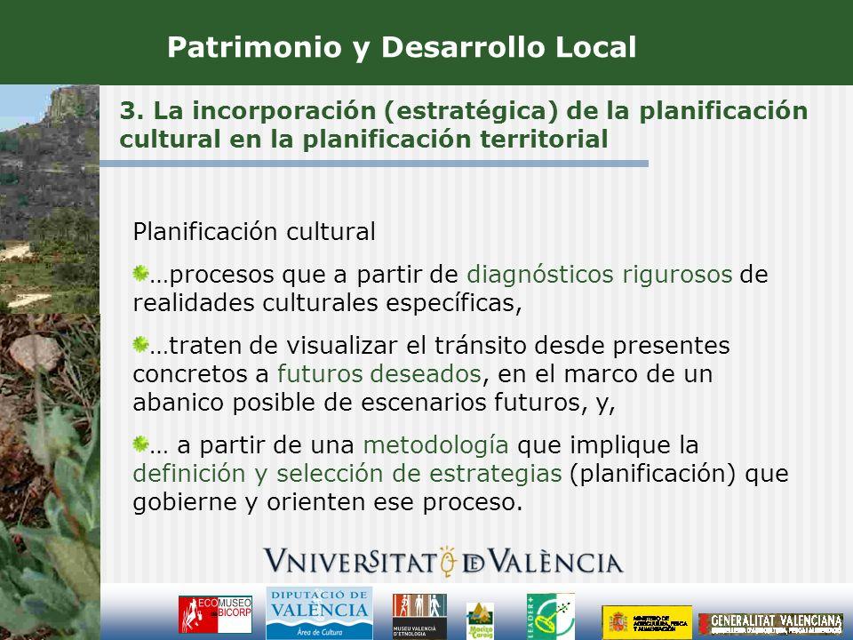 3. La incorporación (estratégica) de la planificación cultural en la planificación territorial Patrimonio y Desarrollo Local Planificación cultural …p