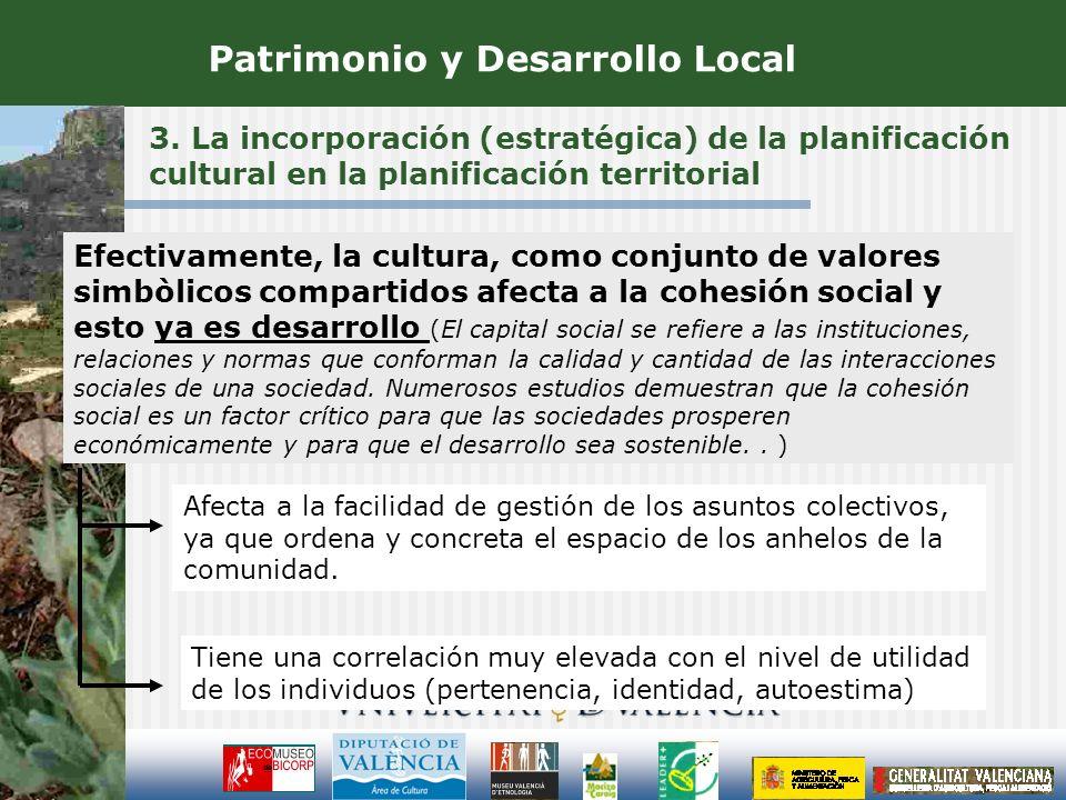 3. La incorporación (estratégica) de la planificación cultural en la planificación territorial Patrimonio y Desarrollo Local Efectivamente, la cultura