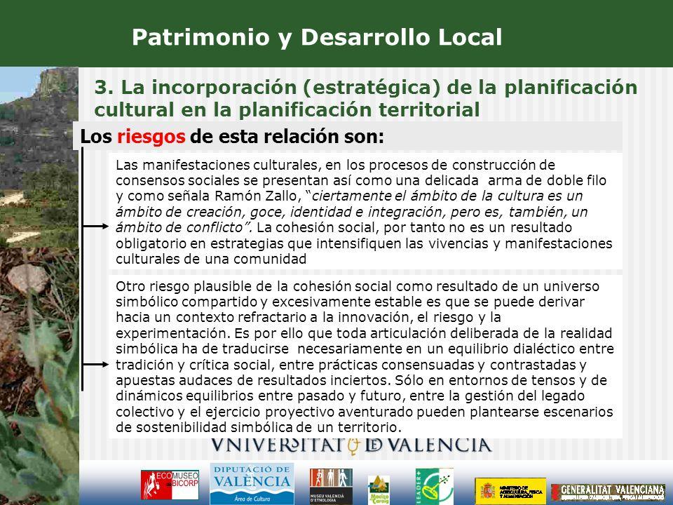 3. La incorporación (estratégica) de la planificación cultural en la planificación territorial Patrimonio y Desarrollo Local Los riesgos de esta relac