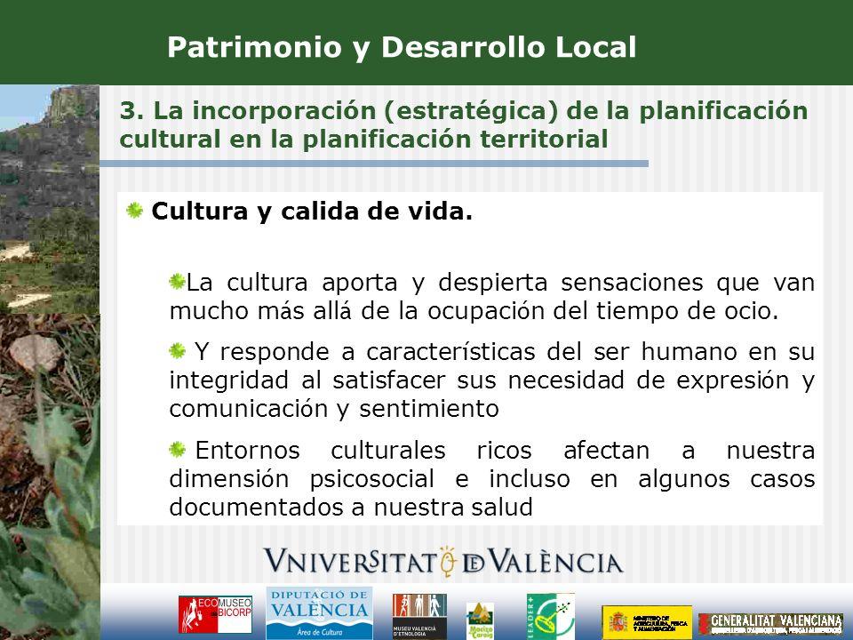 3. La incorporación (estratégica) de la planificación cultural en la planificación territorial Patrimonio y Desarrollo Local Cultura y calida de vida.
