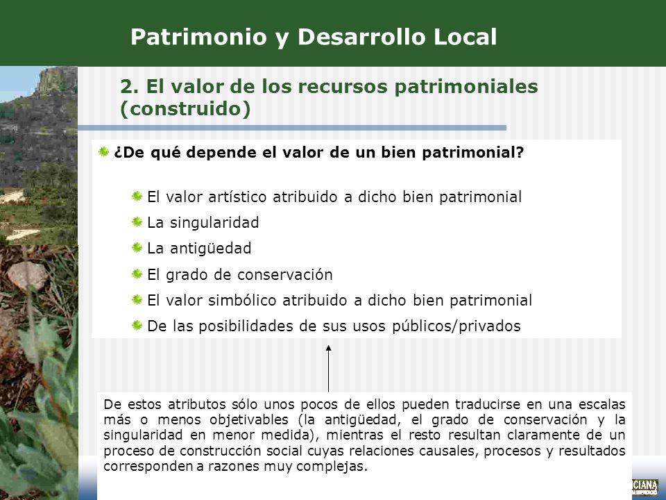 2. El valor de los recursos patrimoniales (construido) ¿De qué depende el valor de un bien patrimonial? El valor artístico atribuido a dicho bien patr