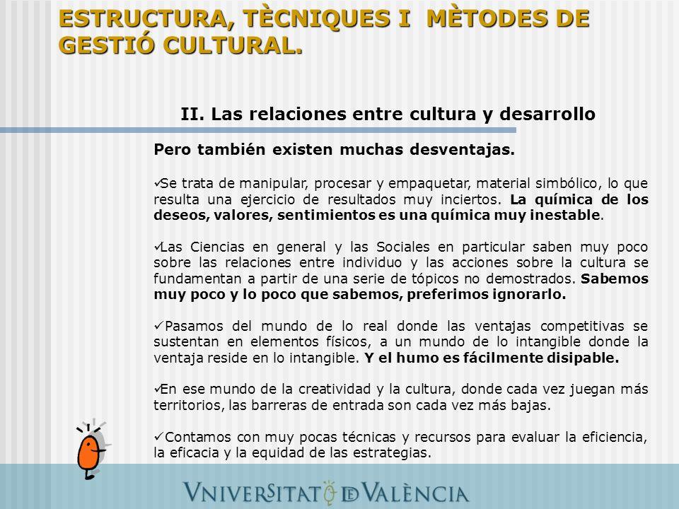 II. Las relaciones entre cultura y desarrollo Pero también existen muchas desventajas. Se trata de manipular, procesar y empaquetar, material simbólic