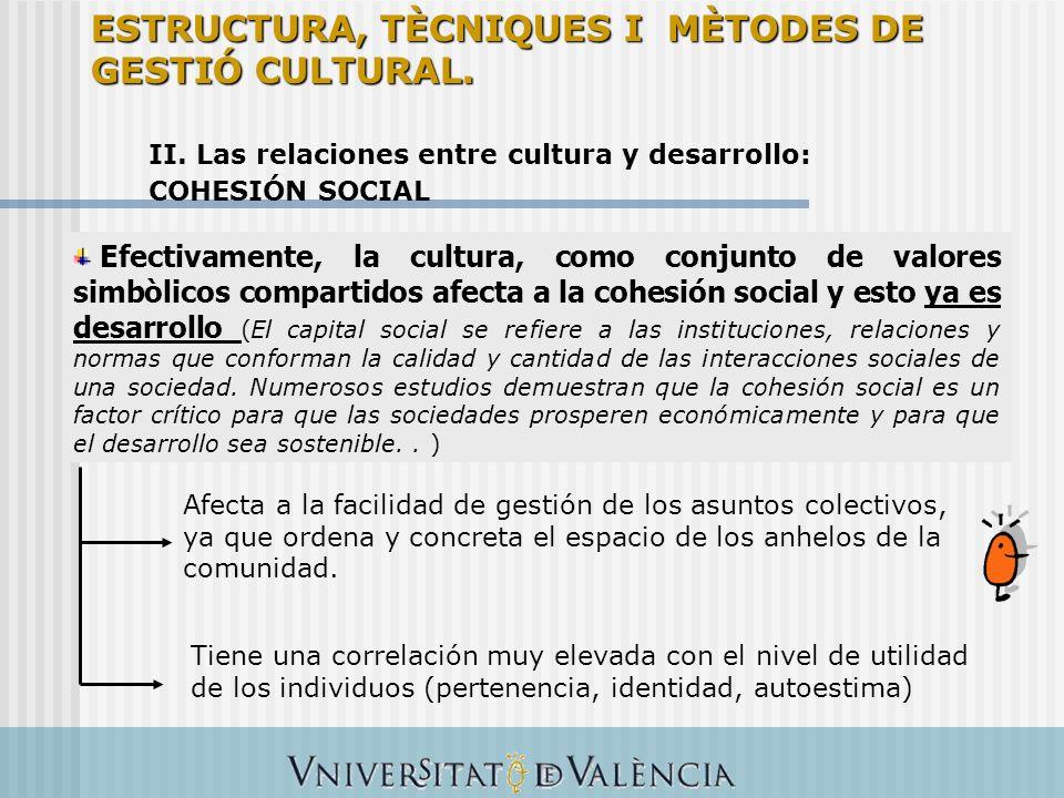 II. Las relaciones entre cultura y desarrollo: COHESIÓN SOCIAL Efectivamente, la cultura, como conjunto de valores simbòlicos compartidos afecta a la