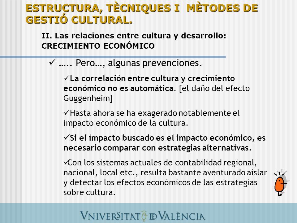 ….. Pero…, algunas prevenciones. La correlación entre cultura y crecimiento económico no es automática. [el daño del efecto Guggenheim] Hasta ahora se