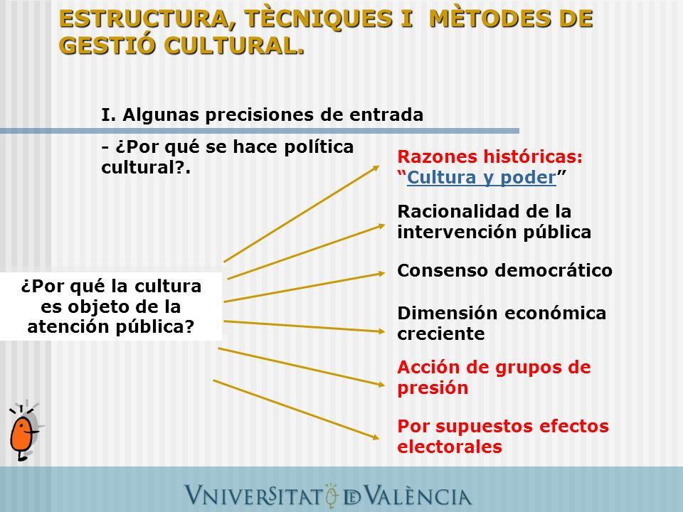 I. Algunas precisiones de entrada - ¿Por qué se hace política cultural?. ¿Por qué la cultura es objeto de la atención pública? Razones históricas:Cult