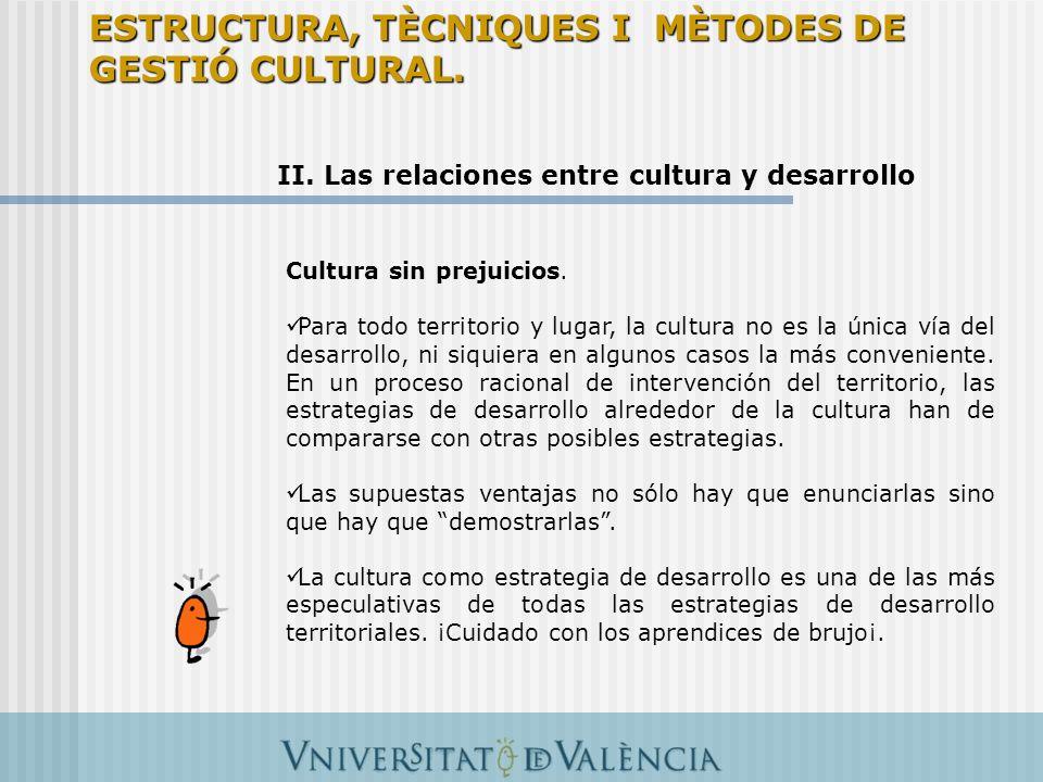 II. Las relaciones entre cultura y desarrollo Cultura sin prejuicios. Para todo territorio y lugar, la cultura no es la única vía del desarrollo, ni s
