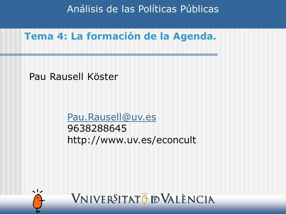 Análisis de las Políticas Públicas Pau Rausell Köster Pau.Rausell@uv.es 9638288645 http://www.uv.es/econcult Tema 4: La formación de la Agenda.