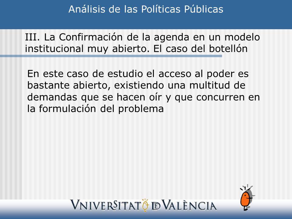 Análisis de las Políticas Públicas III. La Confirmación de la agenda en un modelo institucional muy abierto. El caso del botellón En este caso de estu