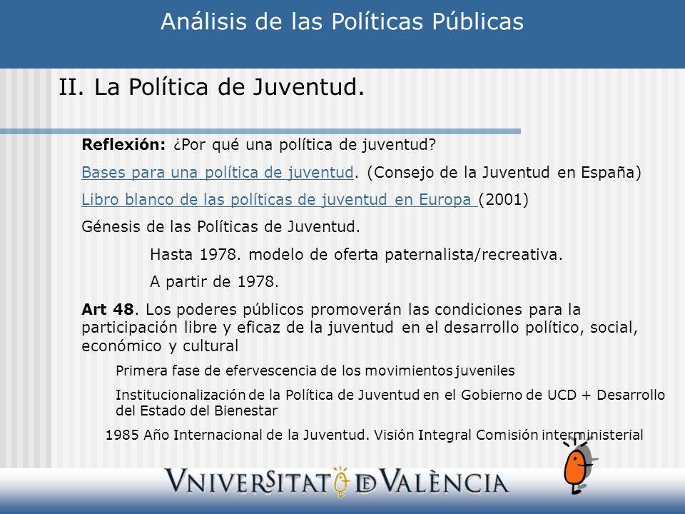 Análisis de las Políticas Públicas II. La Política de Juventud. Reflexión: ¿Por qué una política de juventud? Bases para una política de juventudBases
