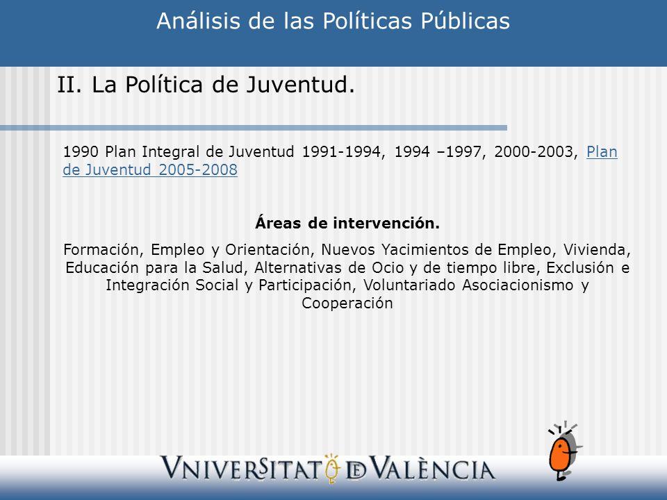 Análisis de las Políticas Públicas II. La Política de Juventud. 1990 Plan Integral de Juventud 1991-1994, 1994 –1997, 2000-2003, Plan de Juventud 2005