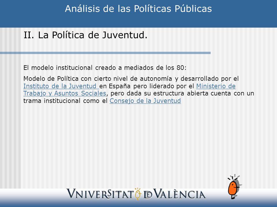 Análisis de las Políticas Públicas II. La Política de Juventud. El modelo institucional creado a mediados de los 80: Modelo de Política con cierto niv