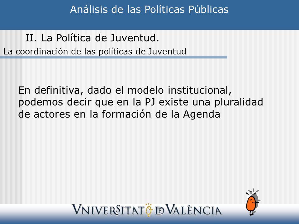 Análisis de las Políticas Públicas II. La Política de Juventud. La coordinación de las políticas de Juventud En definitiva, dado el modelo institucion