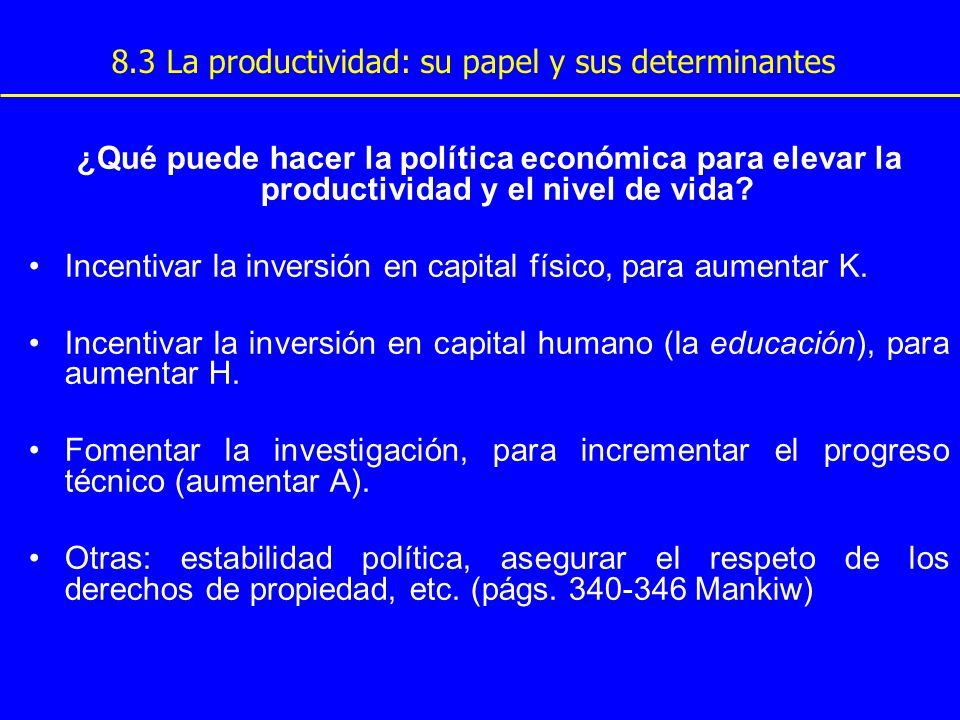 8.3 La productividad: su papel y sus determinantes ¿Qué puede hacer la política económica para elevar la productividad y el nivel de vida? Incentivar