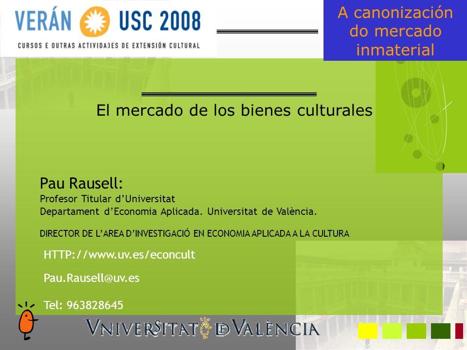 El mercado de los bienes culturales Pau Rausell: Profesor Titular dUniversitat Departament dEconomia Aplicada.