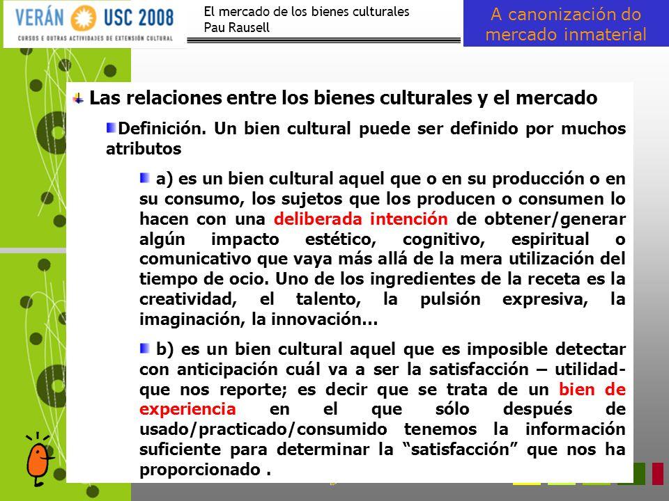 El mercado de los bienes culturales Pau Rausell Las relaciones entre los bienes culturales y el mercado Definición. Un bien cultural puede ser definid