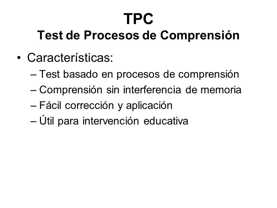 TPC Test de Procesos de Comprensión Características: –Test basado en procesos de comprensión –Comprensión sin interferencia de memoria –Fácil correcci